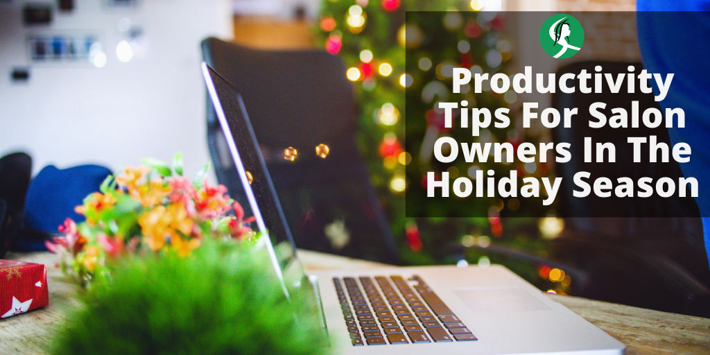 10 Productivity Tips For Salon Owners In The Holiday Season