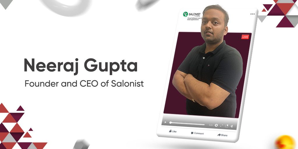 Interview with Neeraj Gupta – Founder, and CEO at Salonist
