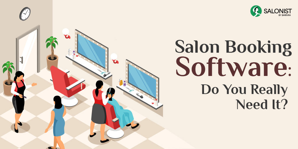 Salon Booking Software: Do You Really Need It?