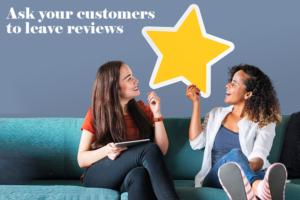 Ask customers to leave reviews