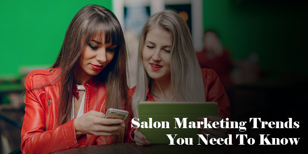 Salon Marketing Trends You Need To Know