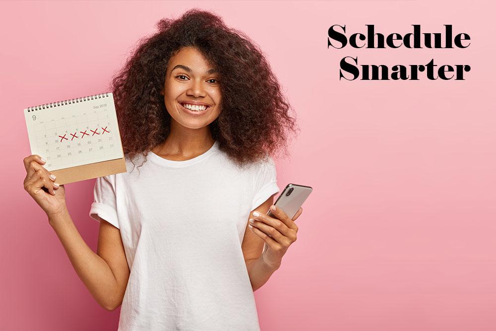 Schedule Smarter