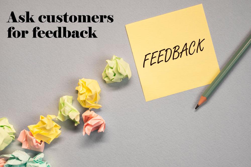 Ask customers for feedback
