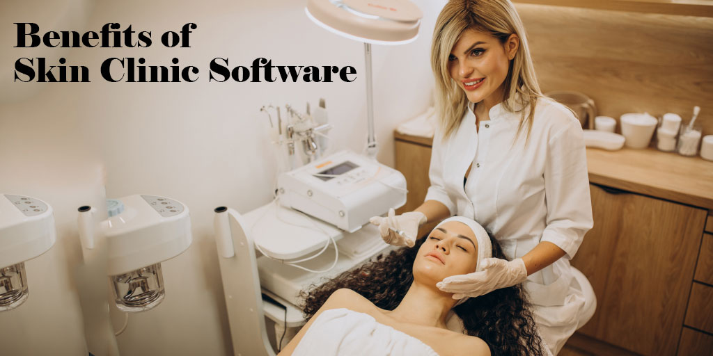 Top 5 Benefits of Using Skin Clinic Software