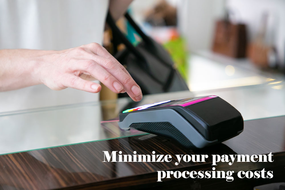 Minimize your payment processing costs