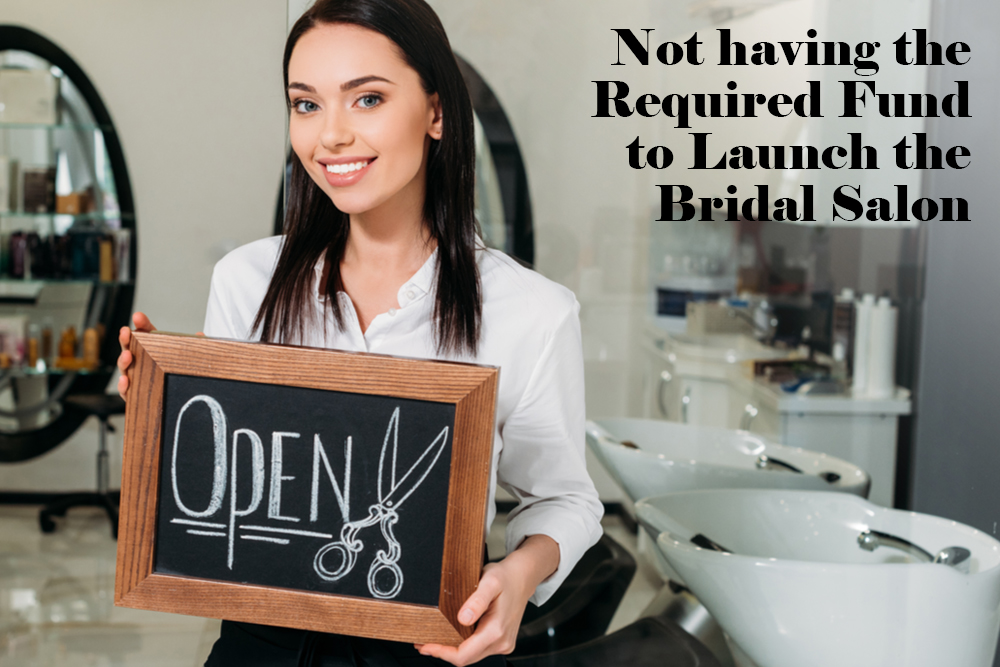 Not having the required fund to launch the bridal salon