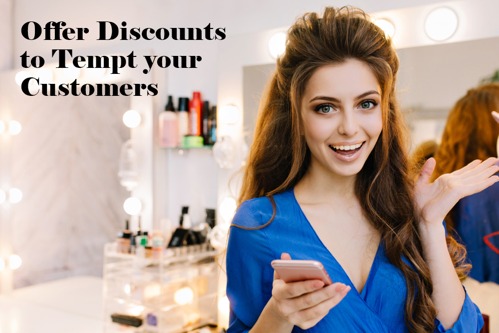 Offer discounts to tempt your customers