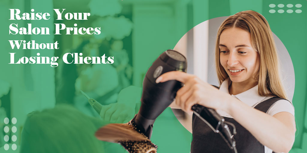 Salon Prices: How To Raise Without Losing Clients