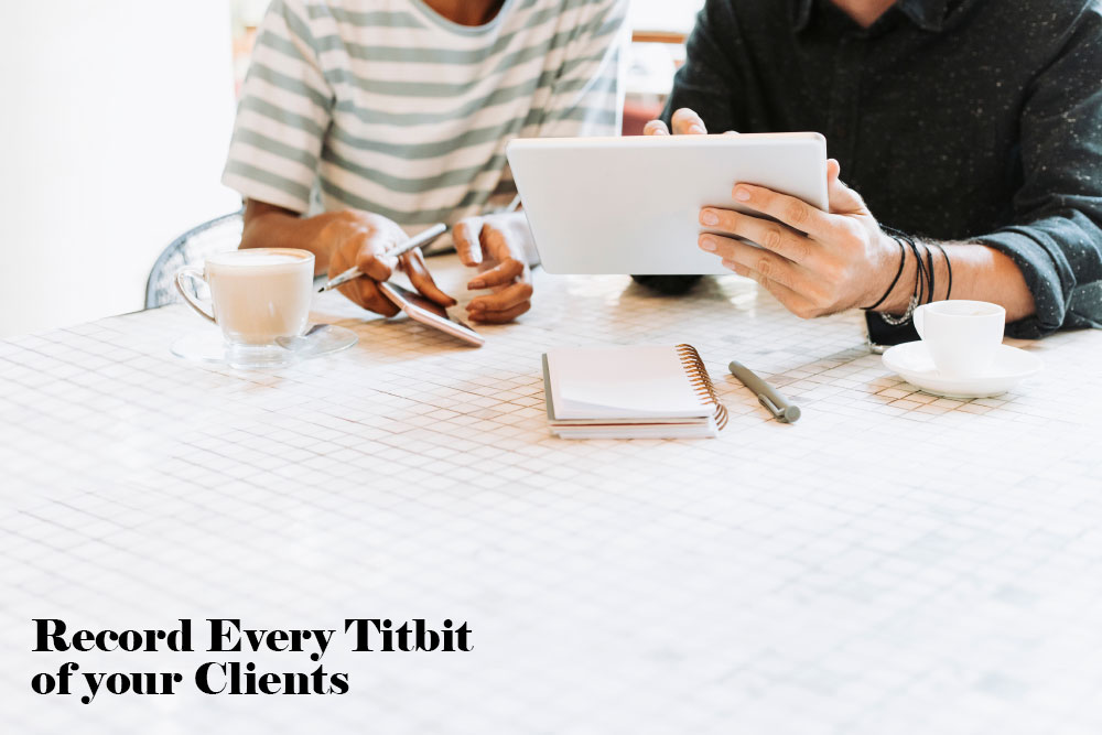 Record Every Titbit of Clients