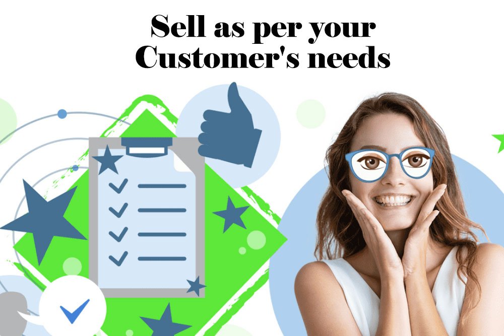 Sell as per your customer's needs