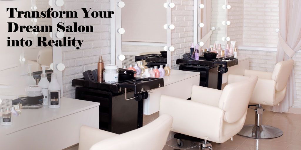 Tips To Transform Your Dream Salon Into Reality