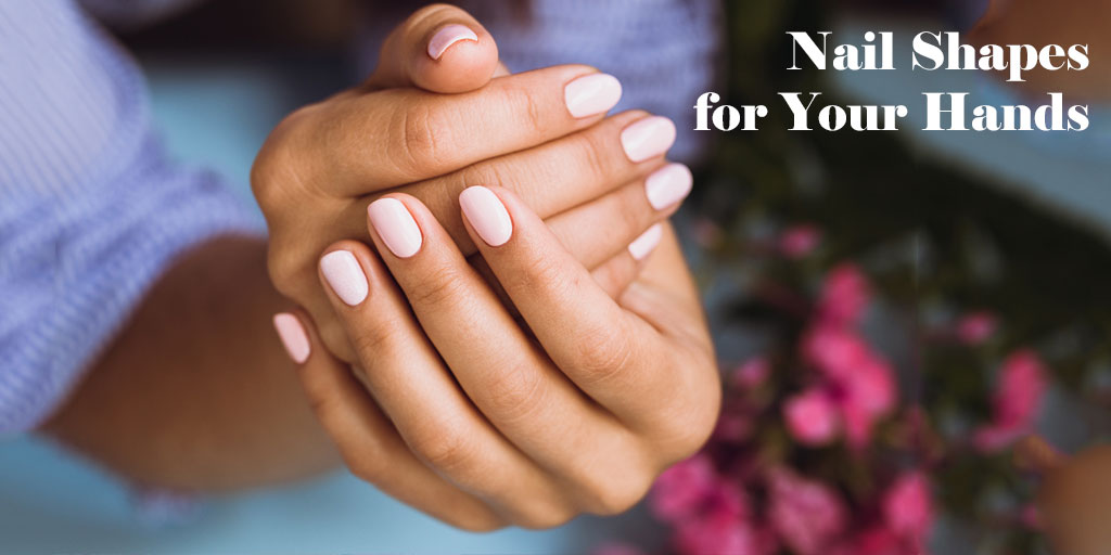 Choose The Best Nail Shape for Your Hands